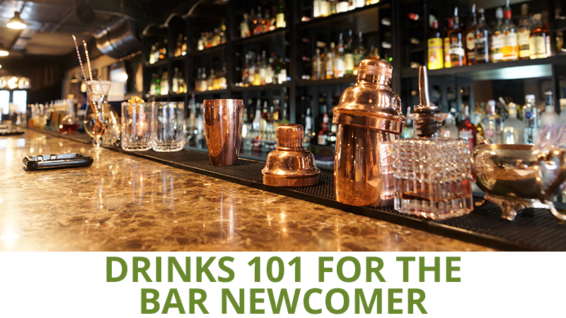 Drinks 101 for the Bar Newcomer